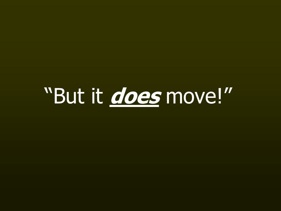 But it does move!