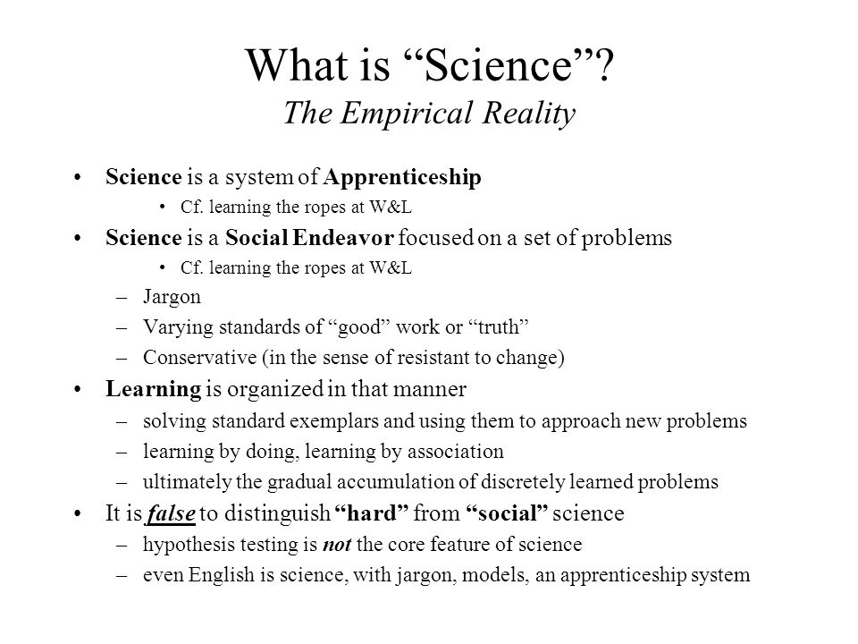 What is Science . The Empirical Reality Science is a system of Apprenticeship Cf.