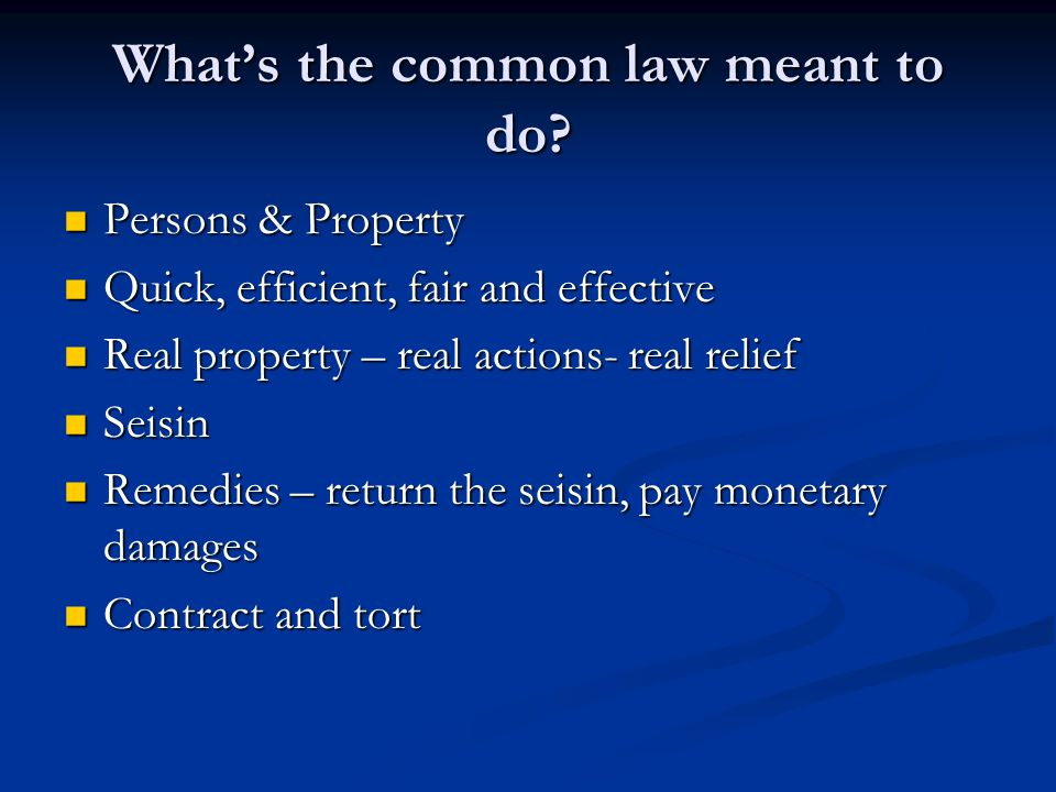 What's the common law meant to do? Persons & Property Persons & Property Quick, efficient, fair and effective Quick, efficient, fair and effective Rea