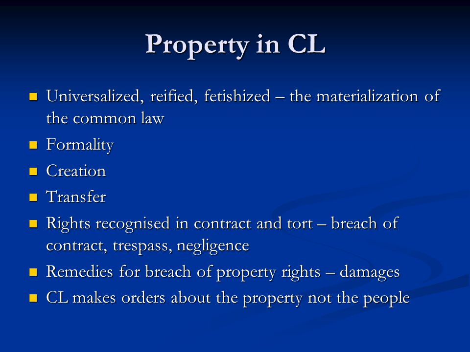 Property in CL Universalized, reified, fetishized – the materialization of the common law Universalized, reified, fetishized – the materialization of