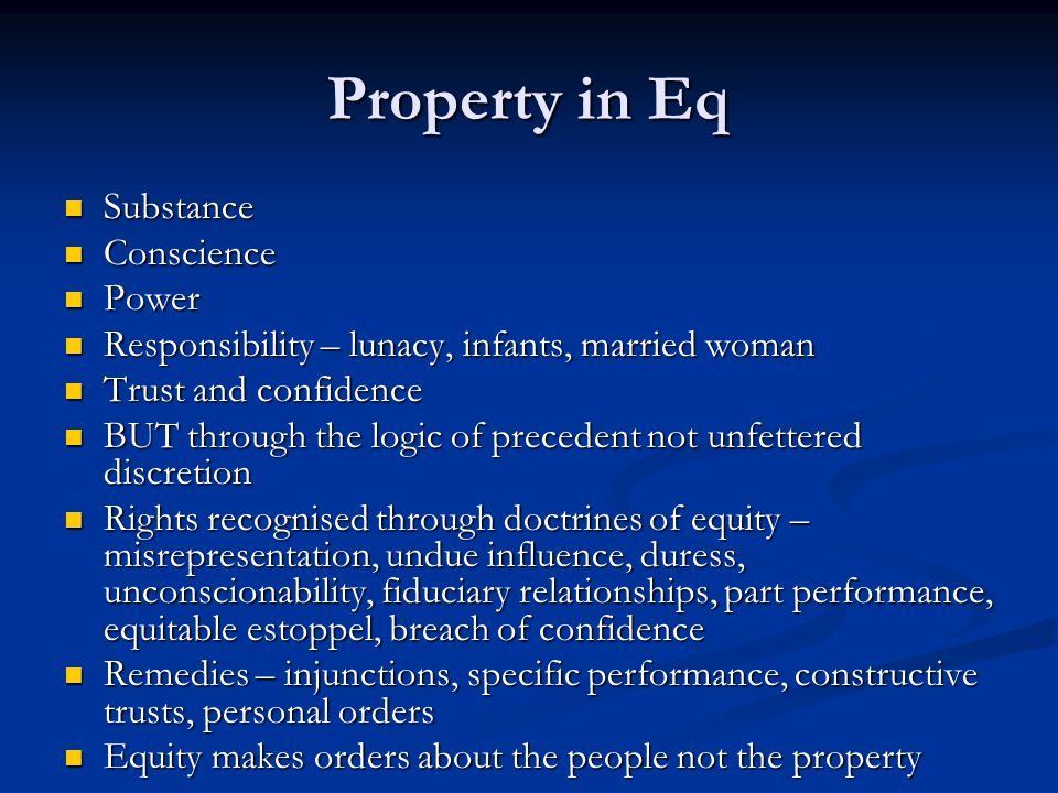Property in Eq Substance Substance Conscience Conscience Power Power Responsibility – lunacy, infants, married woman Responsibility – lunacy, infants,