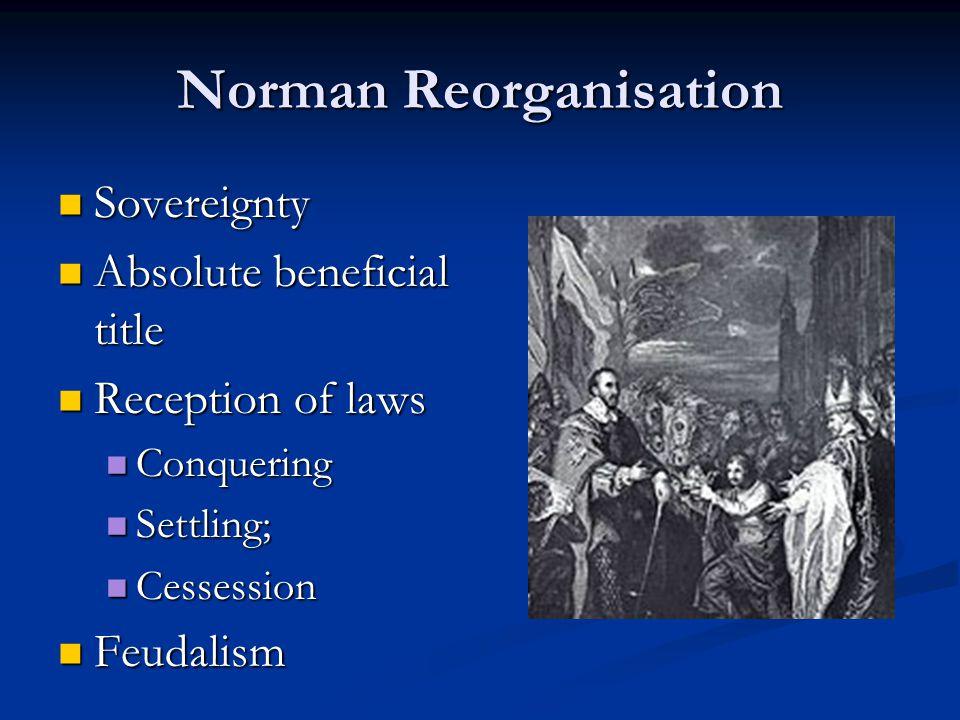 Norman Reorganisation Sovereignty Sovereignty Absolute beneficial title Absolute beneficial title Reception of laws Reception of laws Conquering Conqu