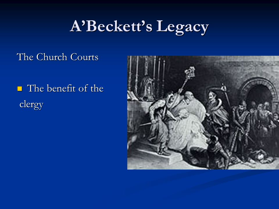 A'Beckett's Legacy The Church Courts The benefit of the The benefit of the clergy clergy