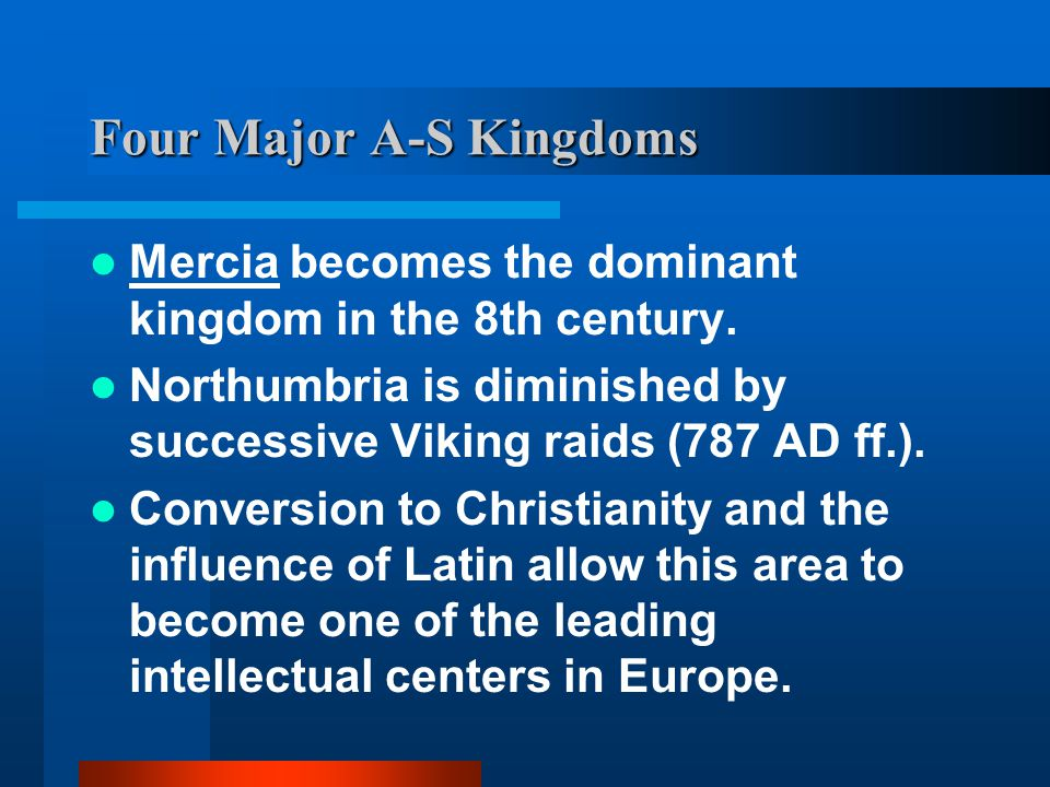 Four Major A-S Kingdoms 2. Northumbria becomes the dominant kingdom in the 7th century.