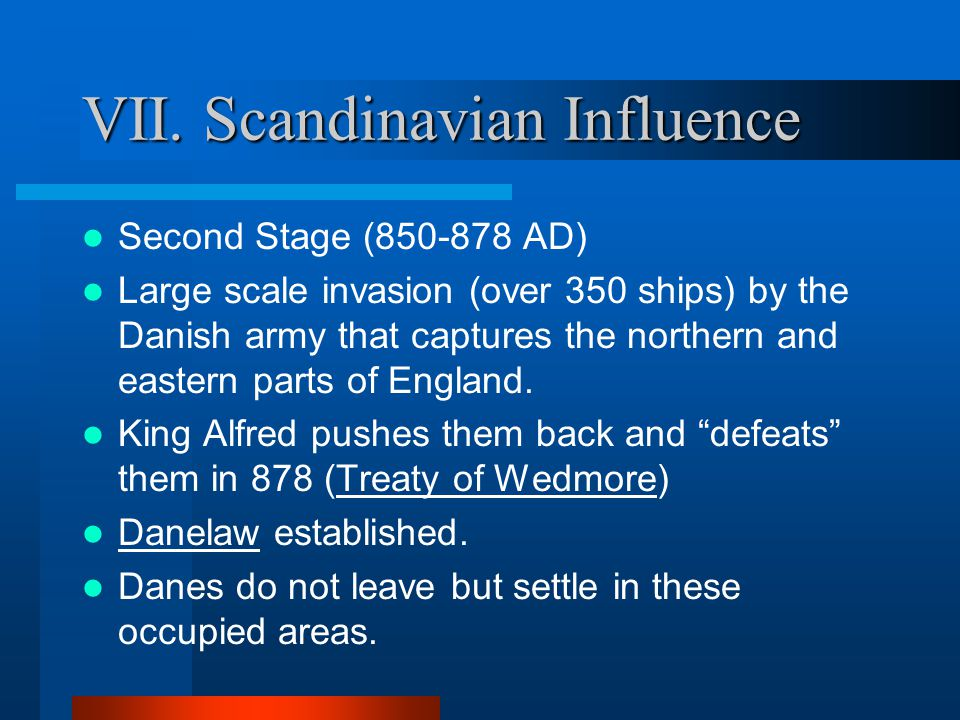 VII. Scandinavian Influence First Stage: 787-850 AD Early raids on the northeastern coast of England (the area around Northumbira) by small raiding pa