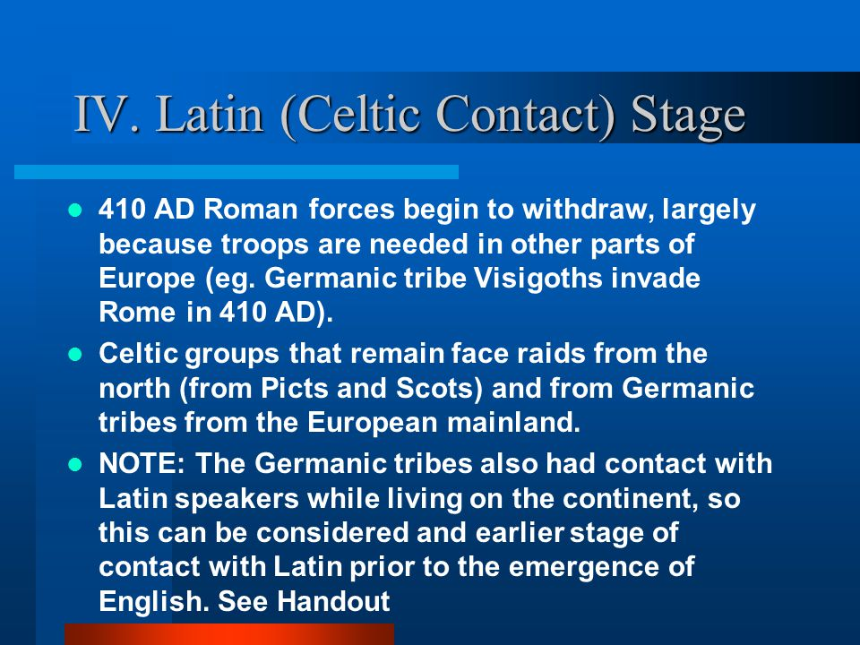 IV. Latin (Celtic Contact) Stage 55 BCCeltic Britain is invaded by Roman forces (Julius Caesar).