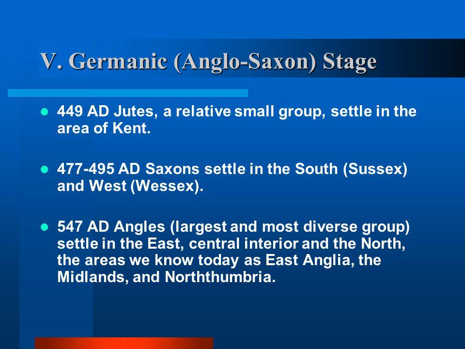 B. English Period V. Germanic (Anglo-Saxon) Stage 449 AD Celtic (British) leader Vortigern invites various Germanic tribes (Angles, Saxons, Jutes) int
