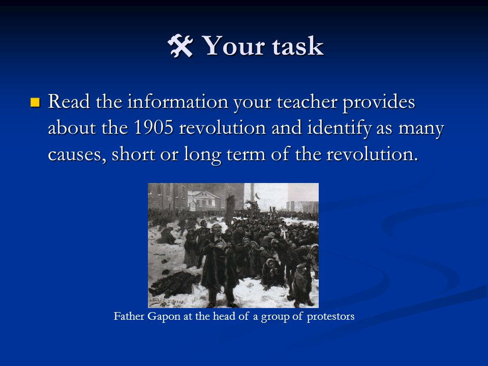  Your task Read the information your teacher provides about the 1905 revolution and identify as many causes, short or long term of the revolution. Re
