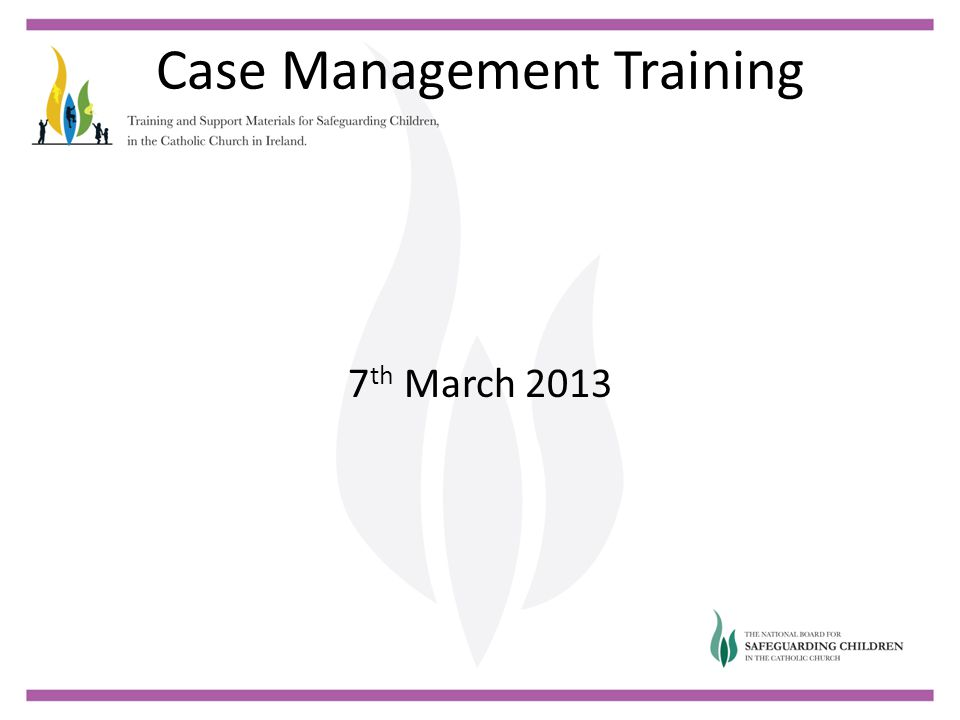Case Management Training 7 th March 2013