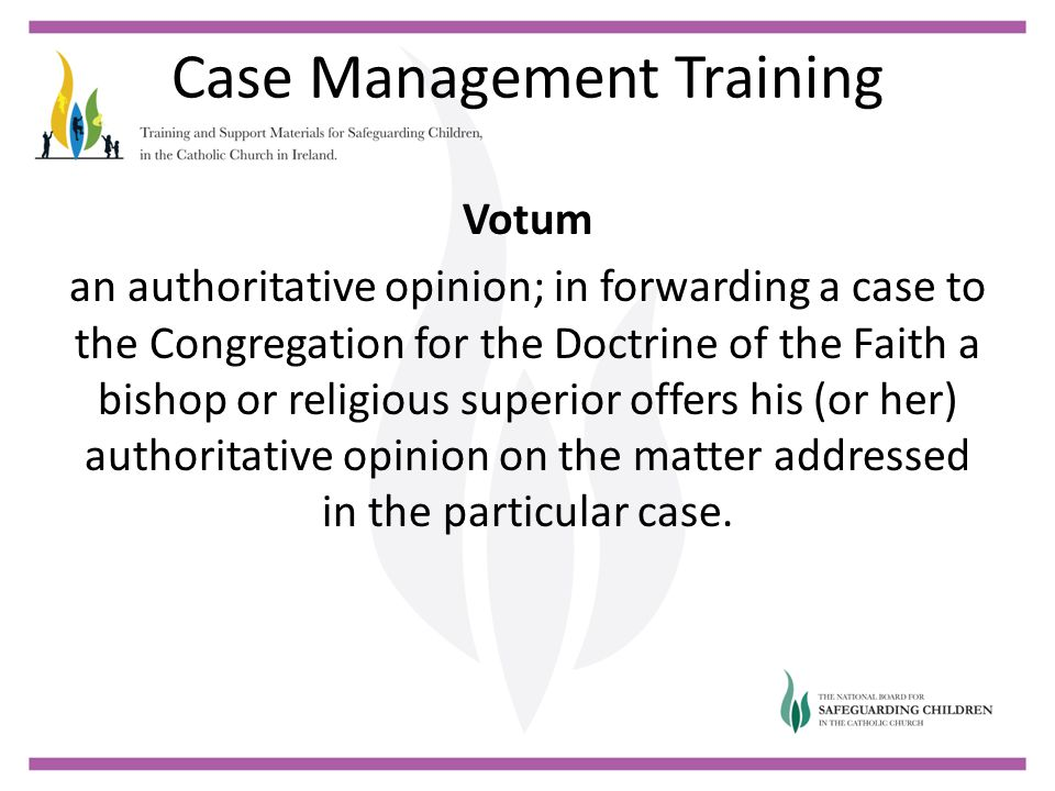 Case Management Training Votum an authoritative opinion; in forwarding a case to the Congregation for the Doctrine of the Faith a bishop or religious superior offers his (or her) authoritative opinion on the matter addressed in the particular case.
