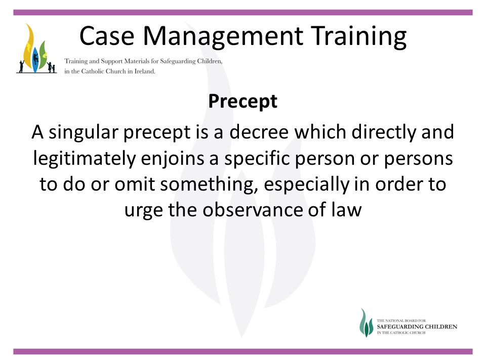 Case Management Training Precept A singular precept is a decree which directly and legitimately enjoins a specific person or persons to do or omit something, especially in order to urge the observance of law