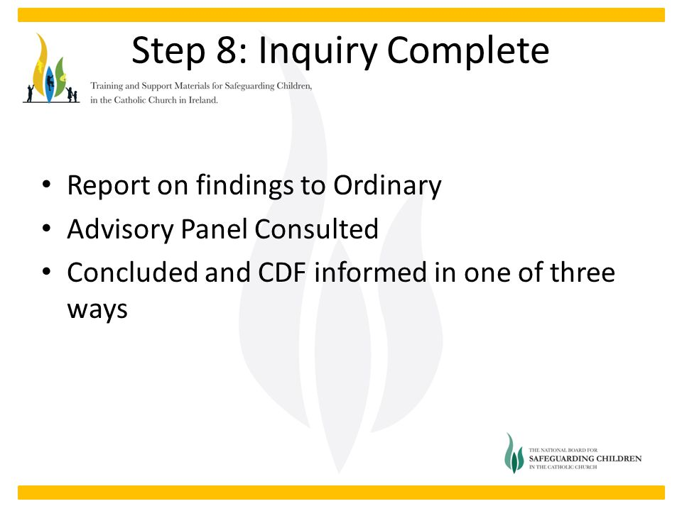 Step 8: Inquiry Complete Report on findings to Ordinary Advisory Panel Consulted Concluded and CDF informed in one of three ways