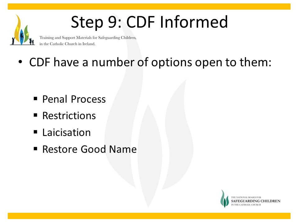 CDF have a number of options open to them:  Penal Process  Restrictions  Laicisation  Restore Good Name Step 9: CDF Informed