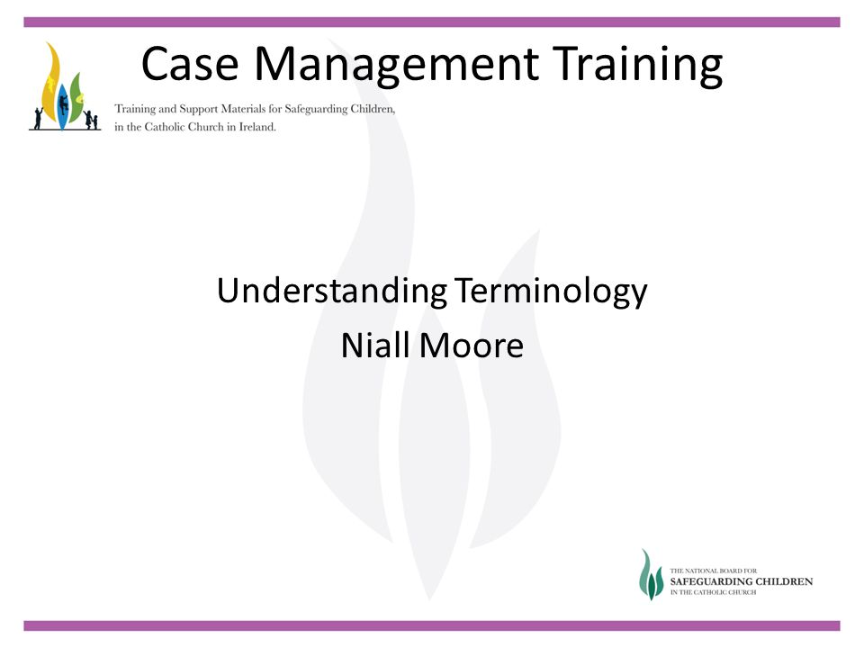 Case Management Training Understanding Terminology Niall Moore
