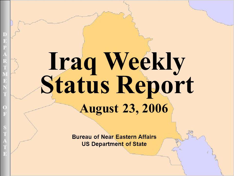 DEPARTMENTOFSTATEDEPARTMENTOFSTATE August 23, 2006 1UNCLASSIFIED DEPARTMENTOFSTATEDEPARTMENTOFSTATE Iraq Weekly Status Report August 23, 2006 Bureau of Near Eastern Affairs US Department of State