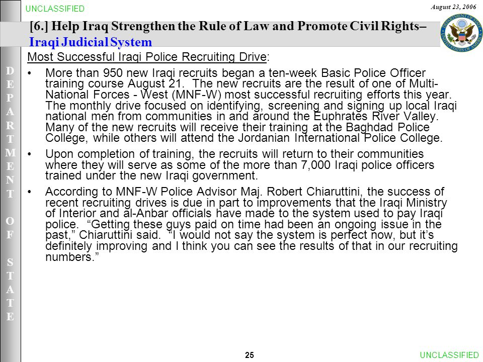 DEPARTMENTOFSTATEDEPARTMENTOFSTATE August 23, 2006 25UNCLASSIFIED [6.] Help Iraq Strengthen the Rule of Law and Promote Civil Rights– Iraqi Judicial S