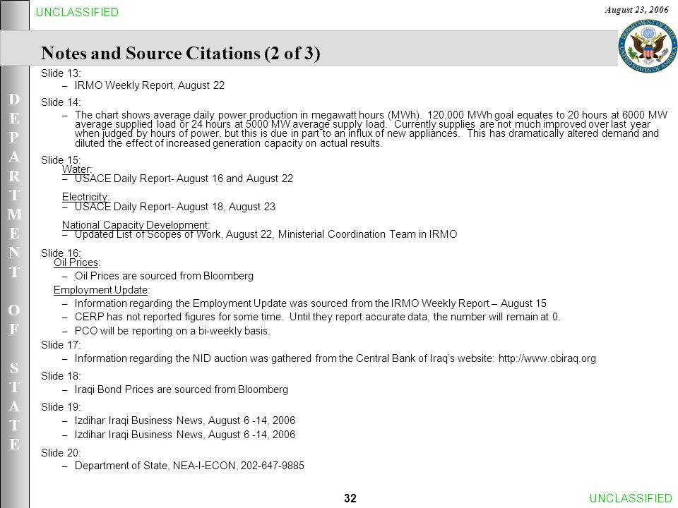 DEPARTMENTOFSTATEDEPARTMENTOFSTATE August 23, 2006 32UNCLASSIFIED Notes and Source Citations (2 of 3) Slide 13: – IRMO Weekly Report, August 22 Slide