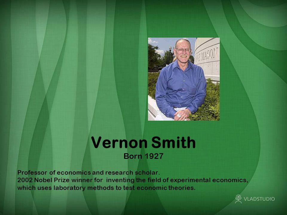 Vernon Smith Born 1927 Professor of economics and research scholar.