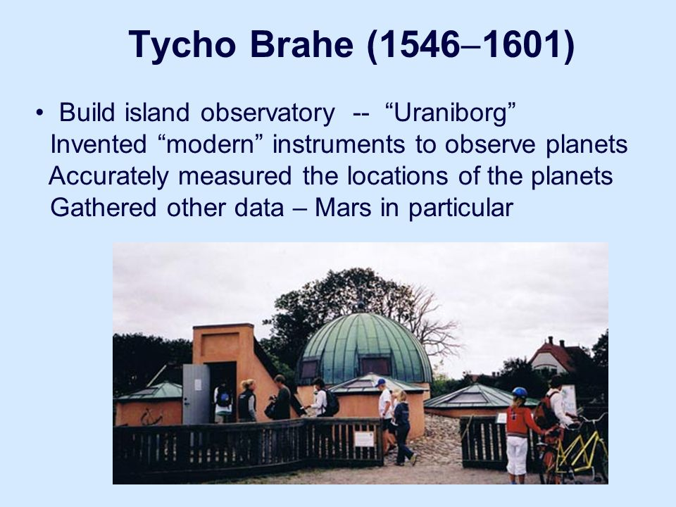 """Tycho Brahe (1546  1601) Brahe's Quadrant Build island observatory -- """"Uraniborg"""" Invented """"modern"""" instruments to observe planets Accurately measure"""