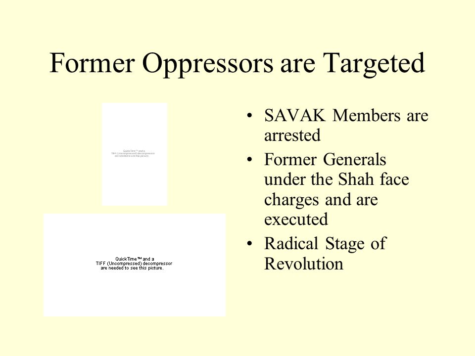 Former Oppressors are Targeted SAVAK Members are arrested Former Generals under the Shah face charges and are executed Radical Stage of Revolution