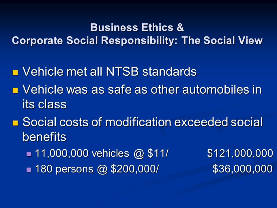 Business Ethics & Corporate Social Responsibility: The Social View Vehicle met all NTSB standards Vehicle met all NTSB standards Vehicle was as safe a