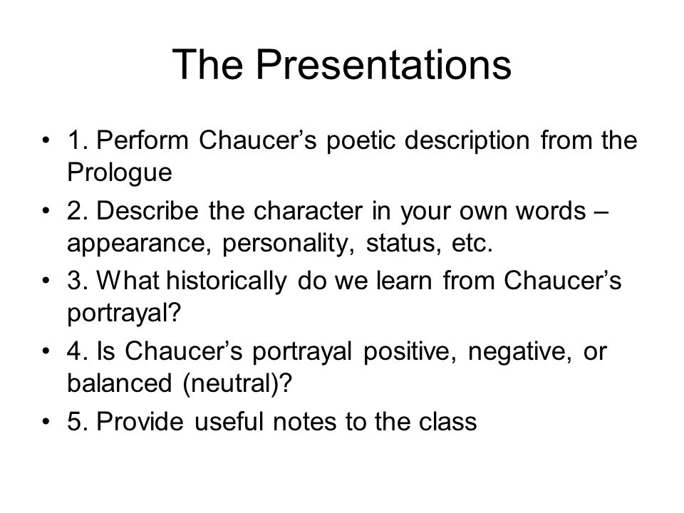 The Presentations 1. Perform Chaucer's poetic description from the Prologue 2.