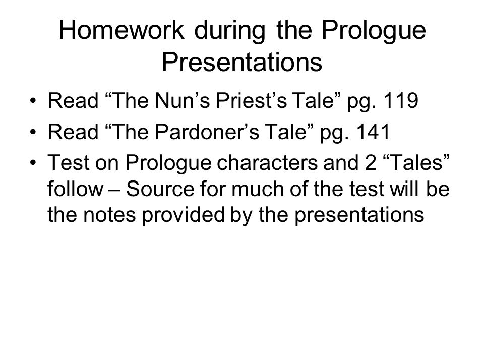 Homework during the Prologue Presentations Read The Nun's Priest's Tale pg.