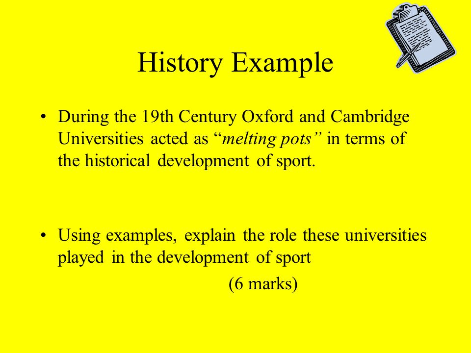 """History Example During the 19th Century Oxford and Cambridge Universities acted as """"melting pots"""" in terms of the historical development of sport. Usi"""
