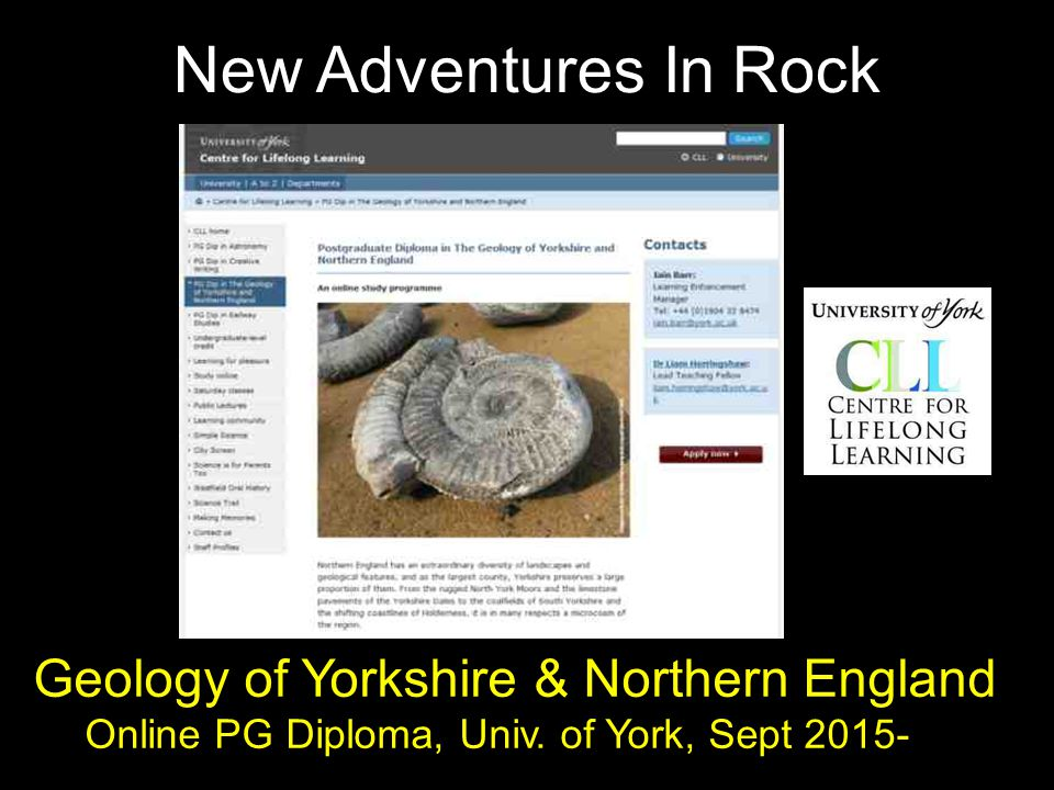 New Adventures In Rock Geology of Yorkshire & Northern England Online PG Diploma, Univ. of York, Sept 2015-