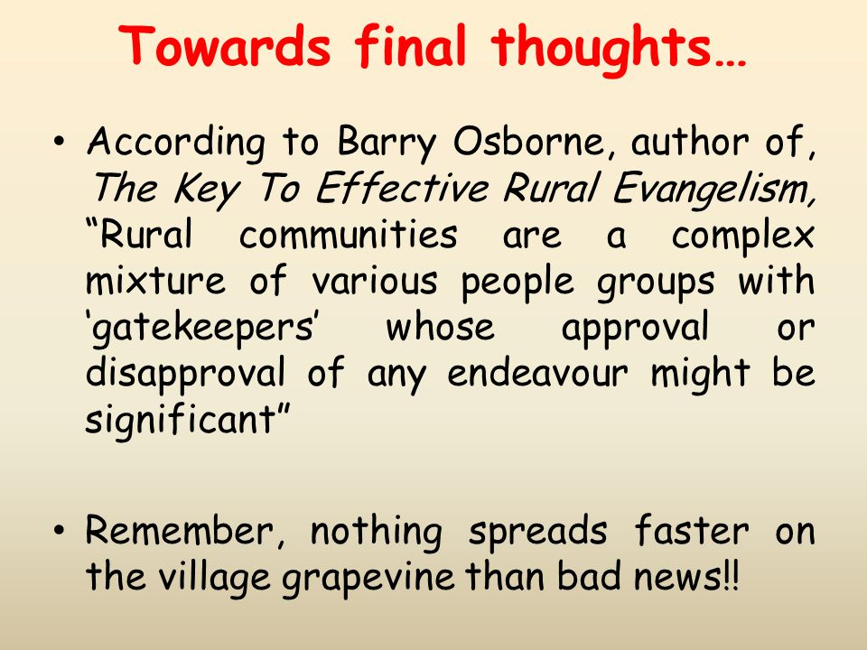 "Towards final thoughts… According to Barry Osborne, author of, The Key To Effective Rural Evangelism, ""Rural communities are a complex mixture of vari"