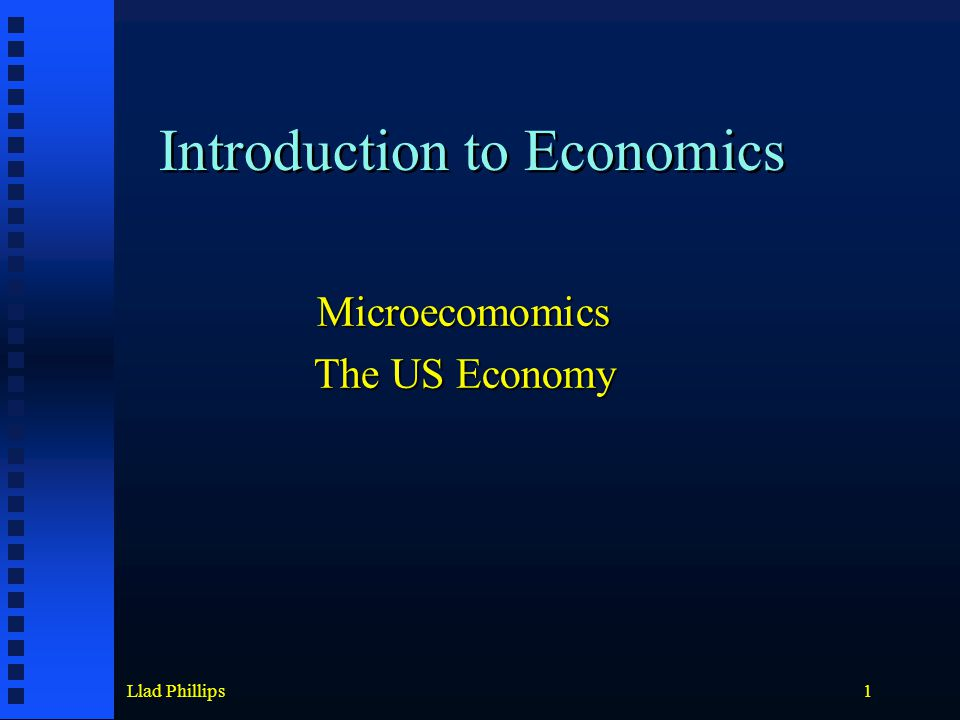 Llad Phillips1 Introduction to Economics Microecomomics The US Economy