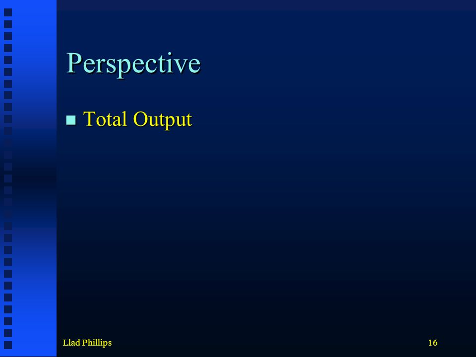 Llad Phillips16 Perspective Total Output Total Output