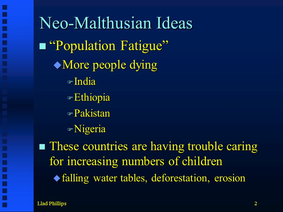 "Llad Phillips2 Neo-Malthusian Ideas ""Population Fatigue"" ""Population Fatigue""  More people dying  India  Ethiopia  Pakistan  Nigeria These countr"