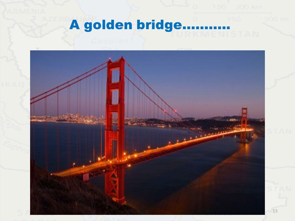 A golden bridge……….. 13