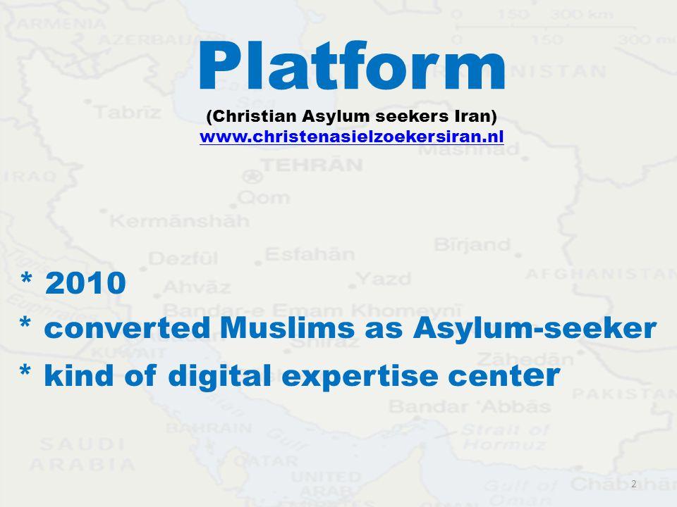 Platform (Christian Asylum seekers Iran) www.christenasielzoekersiran.nl www.christenasielzoekersiran.nl * 2010 * converted Muslims as Asylum-seeker *