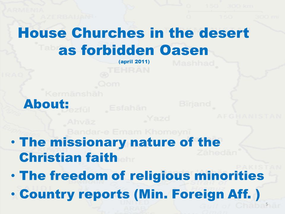 House Churches in the desert as forbidden Oasen (april 2011) About: The missionary nature of the Christian faith The freedom of religious minorities Country reports (Min.