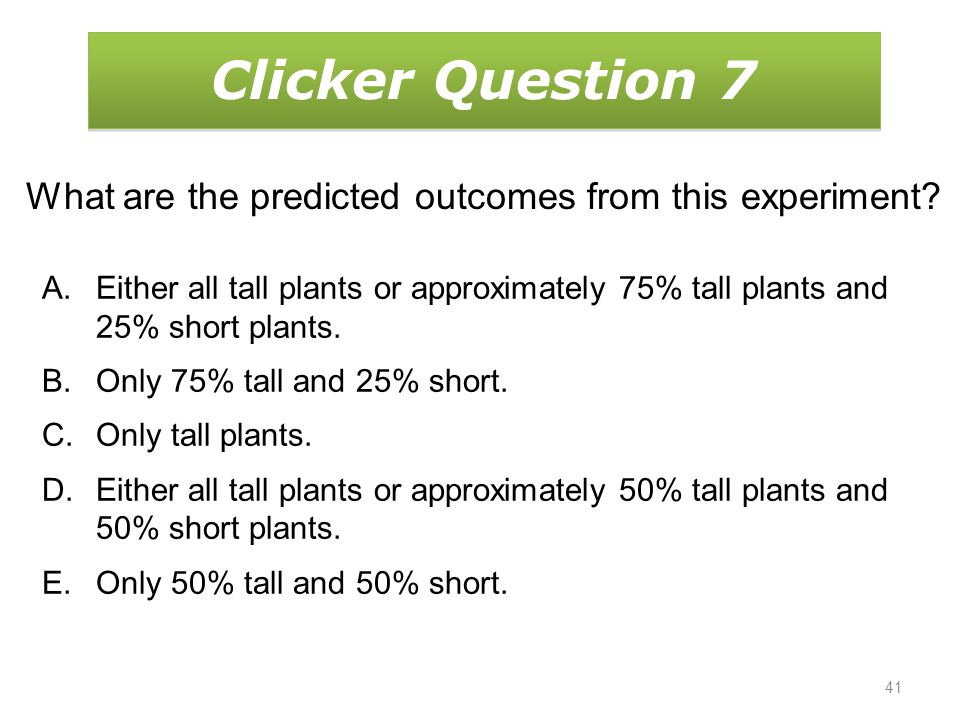 41 Clicker Question 7 What are the predicted outcomes from this experiment.