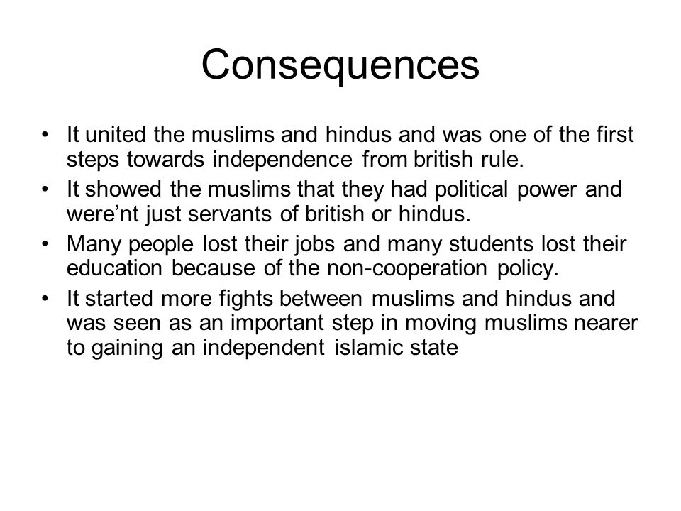 Consequences It united the muslims and hindus and was one of the first steps towards independence from british rule. It showed the muslims that they h