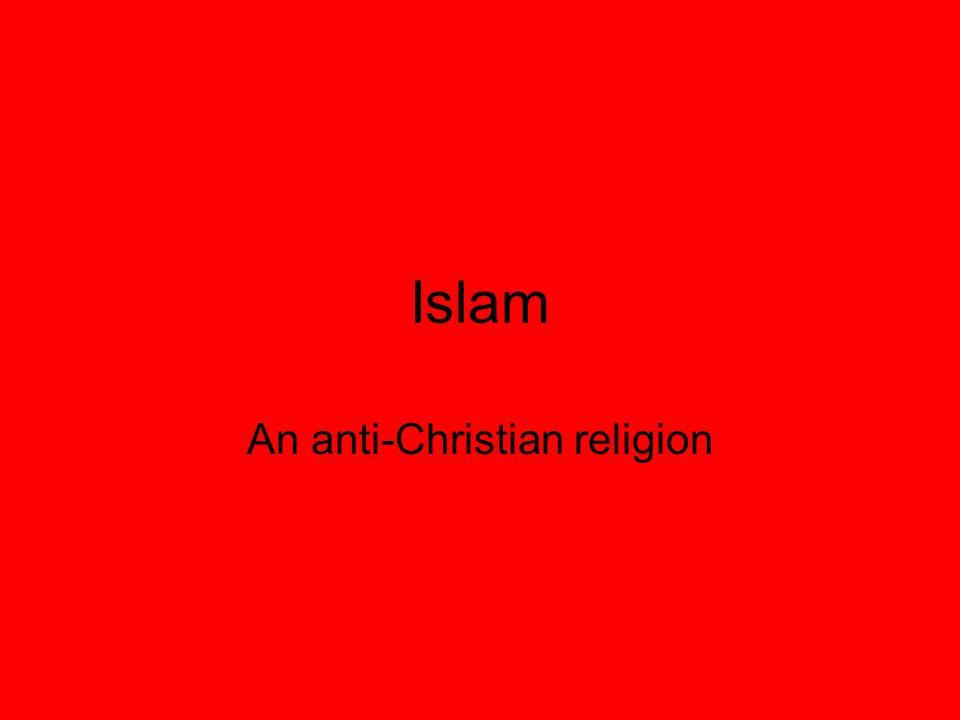 Islam An anti-Christian religion