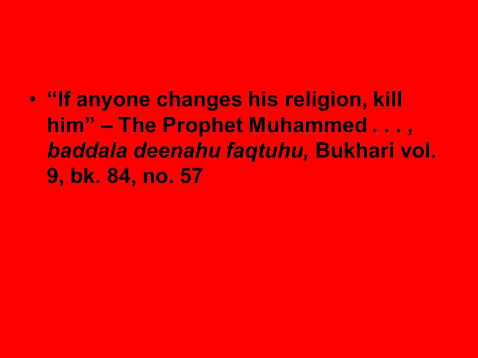 If anyone changes his religion, kill him – The Prophet Muhammed..., baddala deenahu faqtuhu, Bukhari vol.