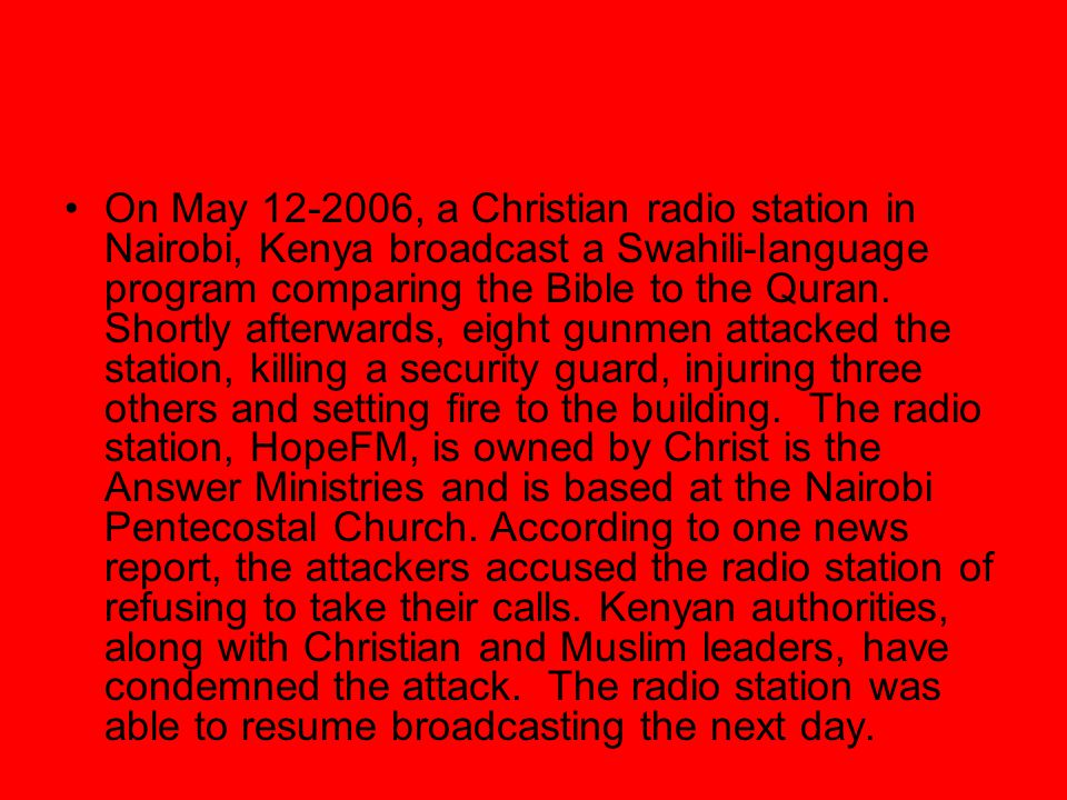 On May 12-2006, a Christian radio station in Nairobi, Kenya broadcast a Swahili-language program comparing the Bible to the Quran. Shortly afterwards,