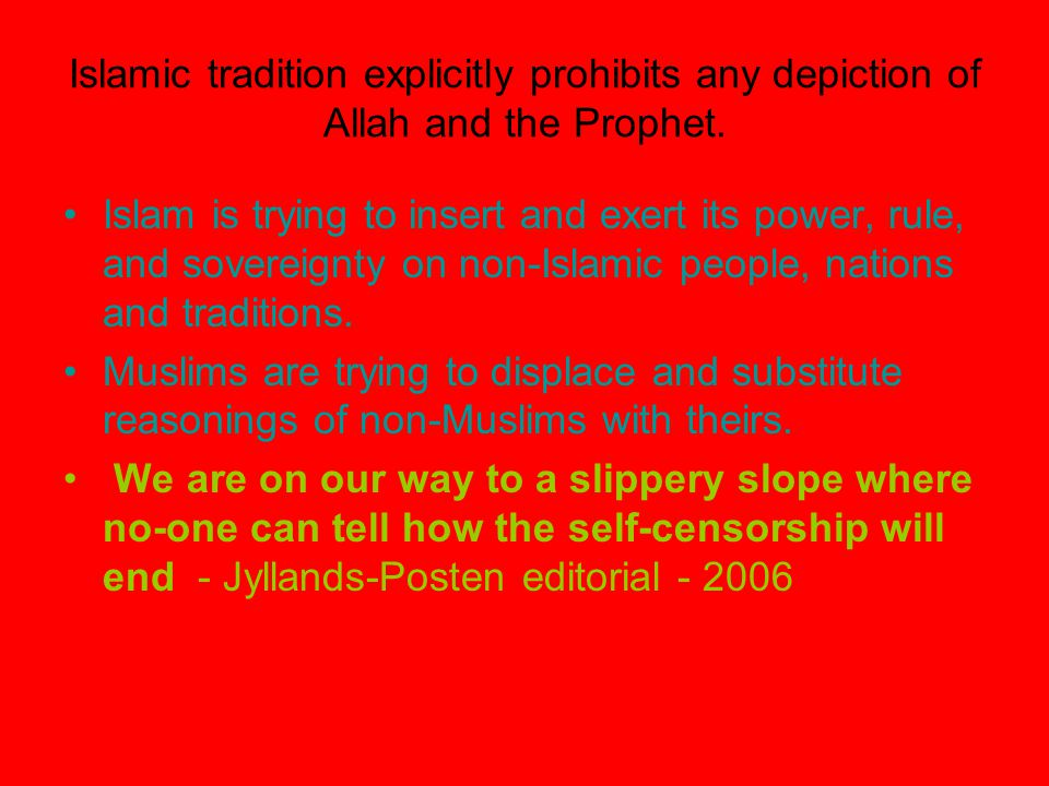 Islamic tradition explicitly prohibits any depiction of Allah and the Prophet. Islam is trying to insert and exert its power, rule, and sovereignty on