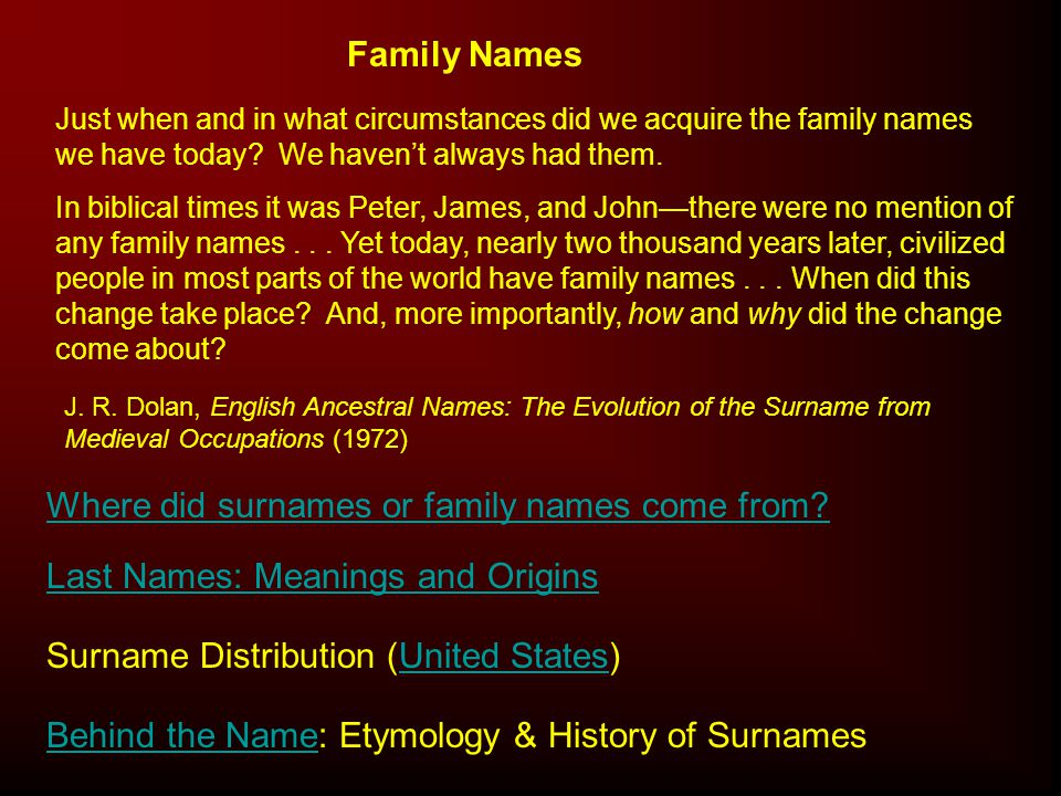 Family Names Just when and in what circumstances did we acquire the family names we have today.