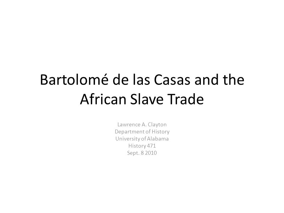 Bartolomé de las Casas and the African Slave Trade Lawrence A.