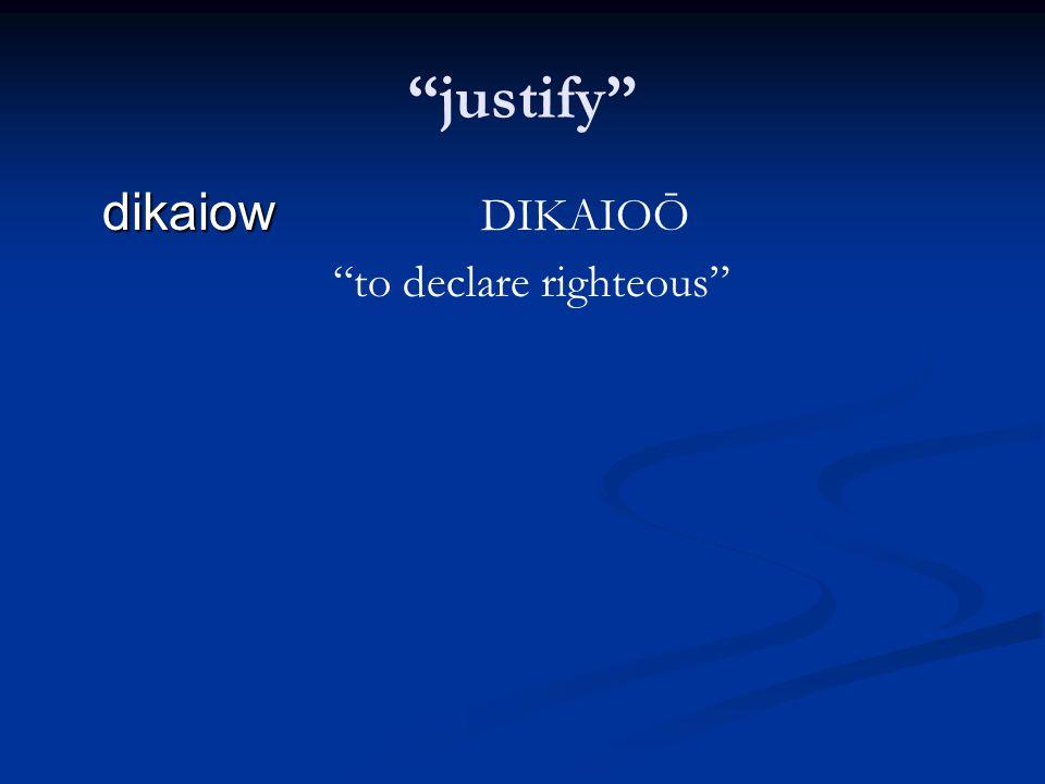 """""""justify"""" dikaiow dikaiow DIKAIOŌ """"to declare righteous"""""""