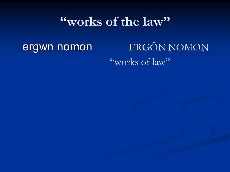 """""""works of the law"""" ergwn nomon ergwn nomon ERGŌN NOMON """"works of law"""""""