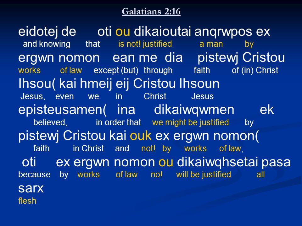 Galatians 2:16 eidotej de oti ou dikaioutai anqrwpos ex and knowing that is not! justifieda manby ergwn nomon ean me dia pistewj Cristou works of lawe