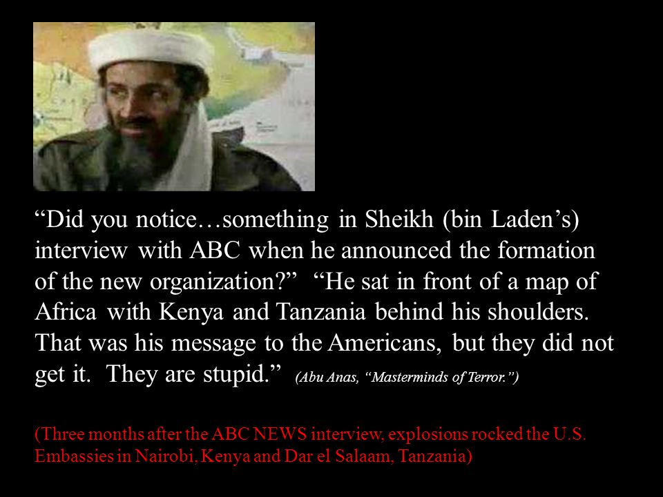 """Did you notice…something in Sheikh (bin Laden's) interview with ABC when he announced the formation of the new organization?"" ""He sat in front of a m"