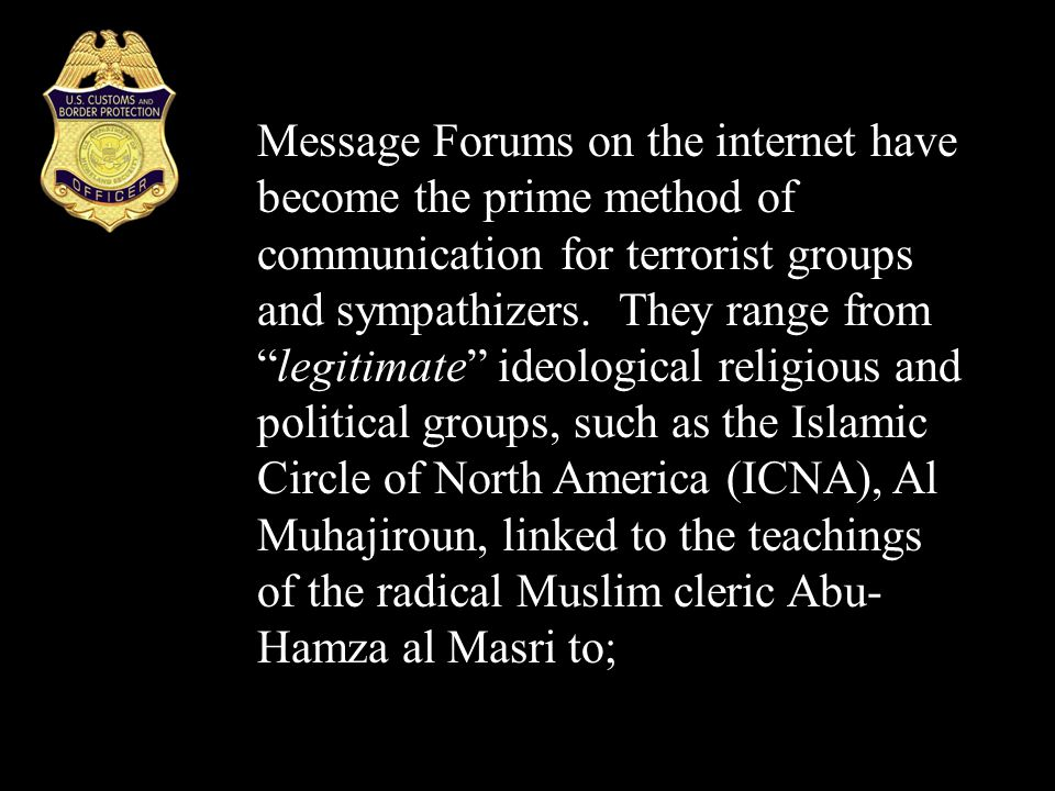 "Message Forums on the internet have become the prime method of communication for terrorist groups and sympathizers. They range from ""legitimate"" ideol"