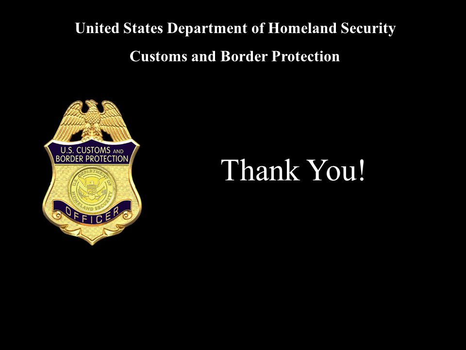 United States Department of Homeland Security Customs and Border Protection Thank You!